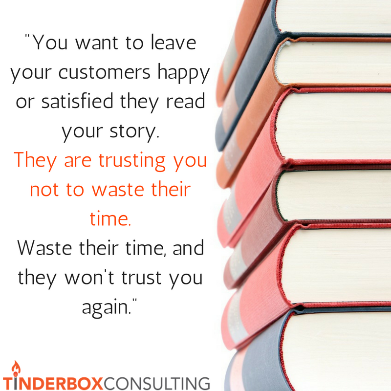 you-want-to-leave-your-customers-happy-or-satisfied-they-read-your-story-they-are-trusting-you-not-to-waste-their-time-waste-their-time-and-they-wont-trust-you-again